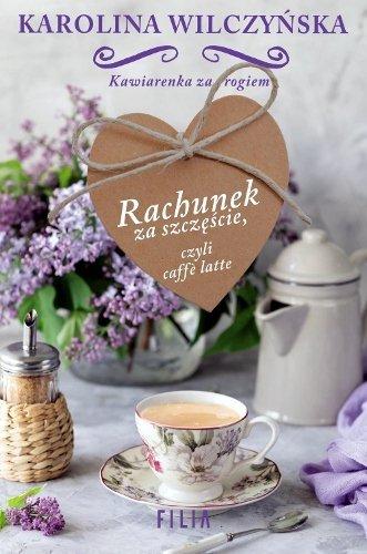 Rachunek za szczęście, czyli caffe latte. Kawiarenka za rogiem, tom 3