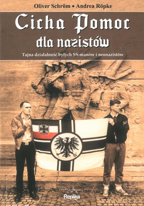 Cicha pomoc dla nazistów. Tajna działalność byłych SS-manów i neonazistów