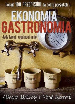 Ekonomia gastronomia. Jedz lepiej i wydawaj mniej