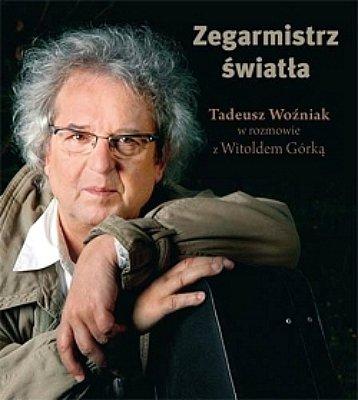 Zegarmistrz Światła. Tadeusz Woźniak w rozmowie z Witoldem Górką