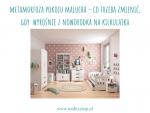 Metamorfoza pokoju malucha - co trzeba zmienić, gdy  wyrośnie z noworodka na kilkulatka