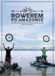 Rowerem po Amazonce. Bracia Dawid Dawid Andres i Hubert Kisiński w podróży przez największą rzekę świata