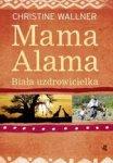 Mama Alama. Biała uzdrowicielka. Odnalazłam swoje życie w Afryce