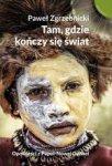 Tam, gdzie kończy się świat. Opowieści z Papui-Nowej Gwinei