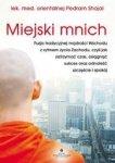 Miejski mnich. Fuzja tradycyjnej mądrości Wschodu z rytmem życia Zachodu, czyli jak zatrzymać czas, osiągnąć sukces oraz odnaleź