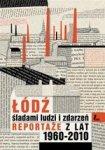 Łódź śladami ludzi i zdarzeń. Reportaże z lat 1960-2013