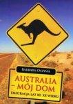 Australia - mój dom. Emigracja lat 80. XX wieku