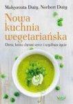 Nowa kuchnia wegetariańska Dieta, która chroni serce i wydłuża życie (wyd. 2019)
