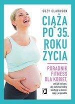 Ciąża po 35. roku życia. Poradnik fitness dla kobiet, czyli jak ćwiczyć, aby zachować dobrą kondycję na czas ciąży i po porodzie