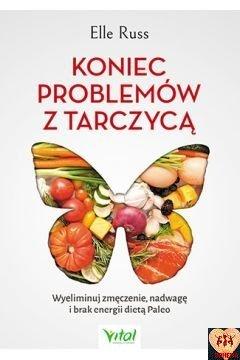 Koniec problemów z tarczycą - Wyeliminuj zmęczenie, nadwagę i brak energii dietą Paleo