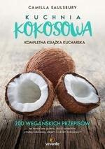 Kuchnia kokosowa. Kompletna książka kucharska. 200 wegańskich przepisów na dania bez glutenu, zbóż i orzechów, z mąką kokosową,