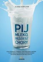 Pij mleko, będziesz chory. Cała prawda o nabiale, przyswajaniu wapnia i chorobach, które może spowodować jedzenie produktów mlecznych