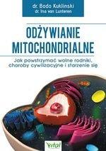 Odżywianie mitochondrialne. Jak powstrzymać wolne rodniki, choroby cywilizacyjne i starzenie się