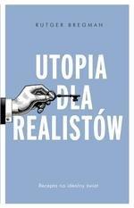 Utopia dla realistów. Recepta na idealny świat
