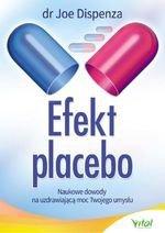Efekt placebo. Naukowe dowody na uzdrawiającą moc Twojego umysłu (wyd. 2019)