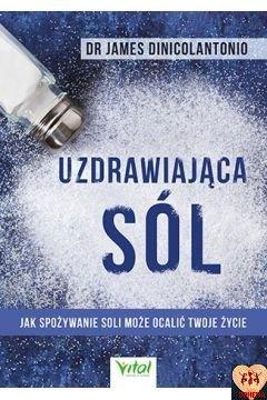 Uzdrawiająca sól - Jak spożywanie soli może ocalić Twoje życie