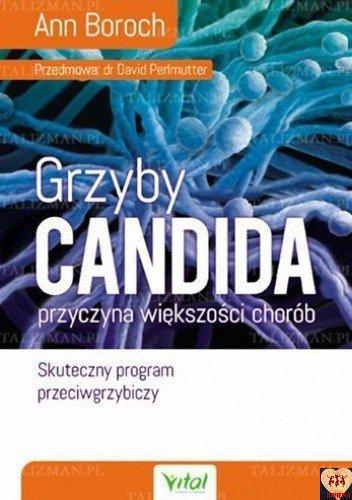 Grzyby Candida przyczyna większości chorób. Skuteczny program przeciwgrzybiczy