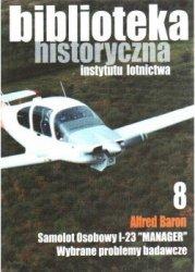 """Biblioteka Historyczna nr 8 Alfred Baron - Samolot osobowy I-23 """"Manager"""". Wybrane problemy badawcze"""