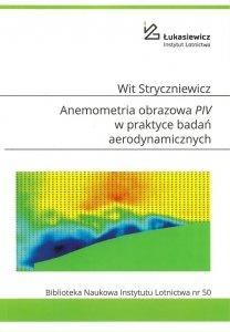 Biblioteka Naukowa nr 50 Wit Stryczniewicz - Anemometria obrazowa PIV w praktyce badań aerodynamicznych