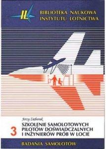 Biblioteka Naukowa nr 3 Jerzy Zięborak - Szkolenie samolotowych pilotów doświadczalnych i inżynierów prób w locie