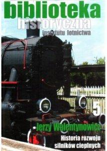Biblioteka Historyczna nr 5 Jerzy Walentynowicz - Historia rozwoju silników cieplnych