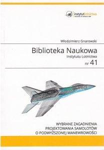 Biblioteka Naukowa nr 41 Włodzimierz Gnarowski - WYBRANE ZAGADNIENIA PROJEKTOWANIA SAMOLOTÓW O PODWYŻSZONEJ MANEWROWOŚCI
