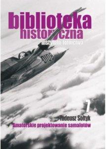 Biblioteka Historyczna nr 7 Tadeusz Sołtyk - Amatorskie projektowanie samolotów