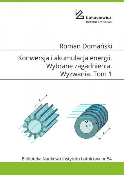 Biblioteka Naukowa nr 54 Roman Domański - Konwersja i akumulacja energii. Wybrane zagadnienia. Wyzwania. Tom 1
