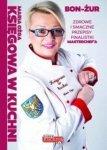 Księgowa w kuchni Zdrowe i smaczne przepisy finalistki Masterchefa Maria Ożga