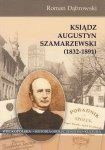 Ksiądz Augustyn Szamarzewski (1832-1891) Roman Dąbrowski