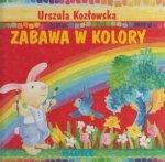 Zabawa w kolory Urszula Kozłowska