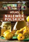 Atlas nalewek polskich Receptury Składniki Porady