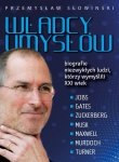 Władcy umysłów Biografie niezwykłych ludzi którzy wymyślili XXI wiek Przemysław Słowiński