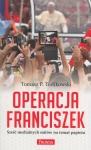 Operacja Franciszek Sześć medialnych mitów na temat papieża Tomasz P Terlikowski