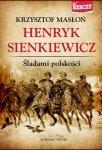 Henryk Sienkiewicz Śladami polskości Krzysztof Masłoń