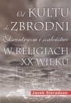 Od kultu do zbrodni: Ekscentryzm i szaleństwo w religiach XX wieku Jacek Sieradzan