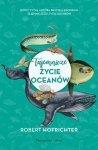 Tajemnicze życie oceanów  Robert Hofrichter