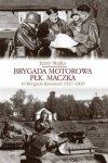 Brygada Motorowa płk. Maczka 10 Brygada Kawalerii 1937-1939 Jerzy Majka