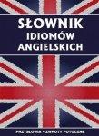 Słownik idiomów angielskich Przysłowia, zwroty potoczne Anna Strzeszewska