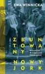 Zbuntowany Nowy Jork Wolność w czasach prohibicji Ewa Winnicka