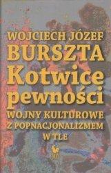Kotwice pewności Wojny kulturowe z popnacjonalizmem w tle Wojciech Józef Burszta