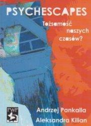 Psychescapes Tożsamość naszych czasów Andrzej Pankalla, Aleksandra Kilian