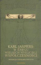 Karl Jaspers: w kręgu wielkich myślicieli współczesności, redakcja Czesława Piecuch
