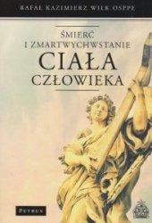 Śmierć i zmartwychwstanie ciała człowieka Rafał Kazimierz Wilk