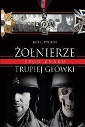 Żołnierze spod znaku trupiej główki Jacek Jaworski