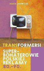 Transformersi Superbohaterowie polskiej reklamy 80.-90. Agata Jakóbczak