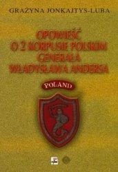 Opowieść o 2 Korpusie Polskim generała Władysława Andersa Grażyna Jonkajtys-Luba (oprawa twarda)