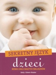 Sekretny język dzieci Mowa ciała naszych maluszków Sally Kiester Edwin Kiester