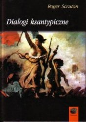 Dialogi ksantypiczne Roger Scruton