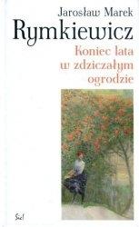 Koniec lata w zdziczałym ogrodzie Jarosław M Rymkiewicz